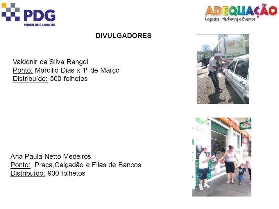 DIVULGADORES Valdenir da Silva Rangel Ponto: Marcilio Dias x 1º de Março Distribuído: 500 folhetos Ana Paula Netto Medeiros Ponto: Praça,Calçadão e Fi