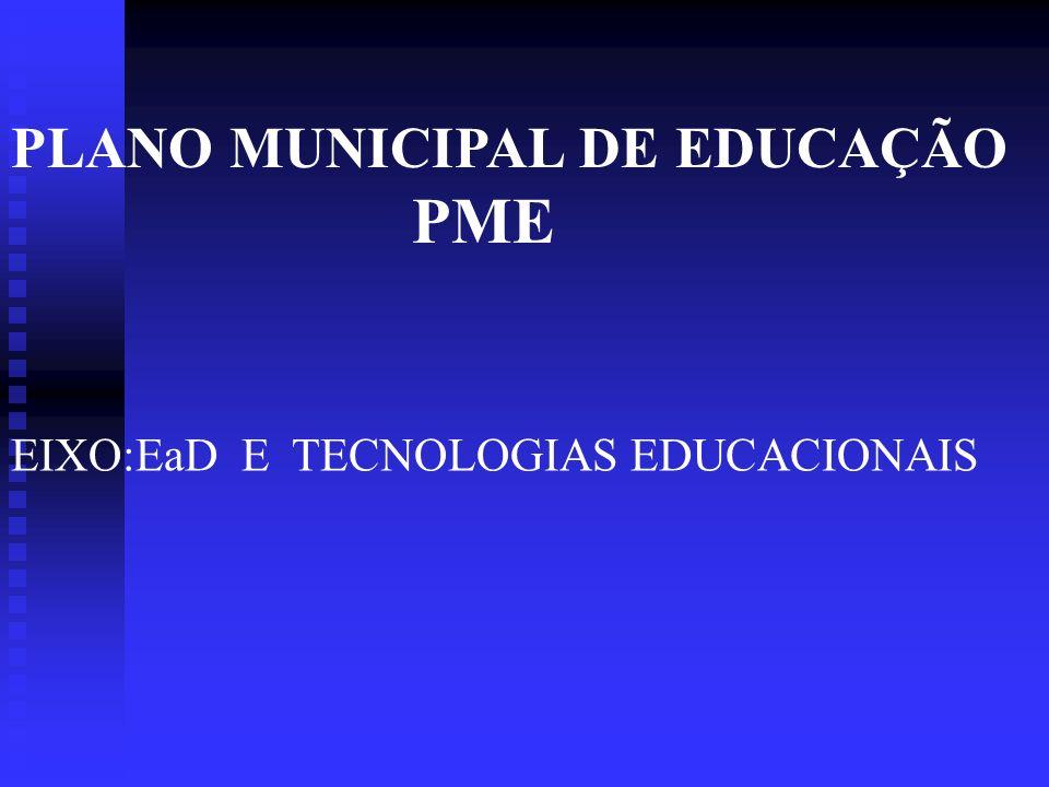 EIXO:EaD E TECNOLOGIAS EDUCACIONAIS PLANO MUNICIPAL DE EDUCAÇÃO PME