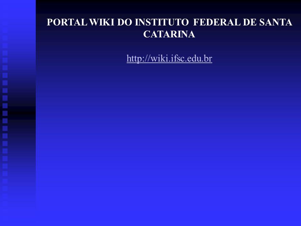 PORTAL WIKI DO INSTITUTO FEDERAL DE SANTA CATARINA http://wiki.ifsc.edu.br