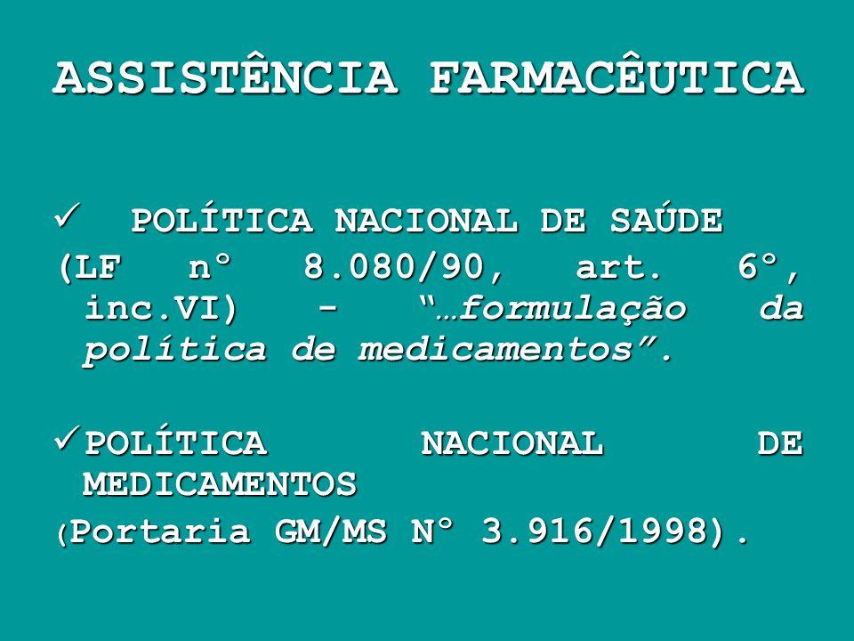 ASSISTÊNCIA FARMACÊUTICA POLÍTICA NACIONAL DE SAÚDE POLÍTICA NACIONAL DE SAÚDE (LF nº 8.080/90, art. 6º, inc.VI) - …formulação da política de medicame