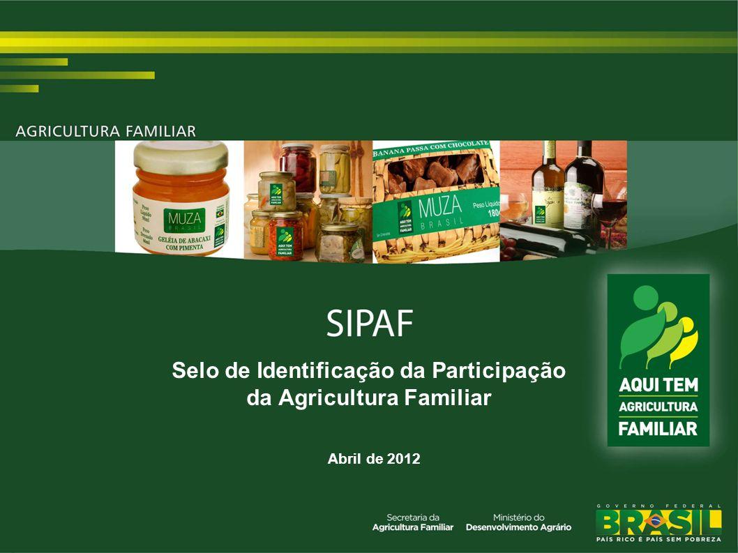 O que é o SIPAF.Criado pelo MDA para identificar os produtos oriundos da Agricultura Familiar.