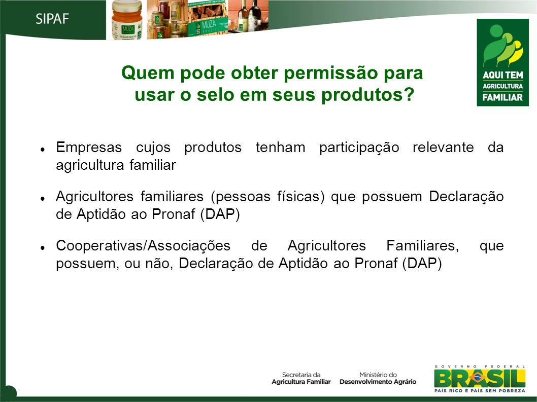 Quem pode obter permissão para usar o selo em seus produtos? Empresas cujos produtos tenham participação relevante da agricultura familiar Agricultore