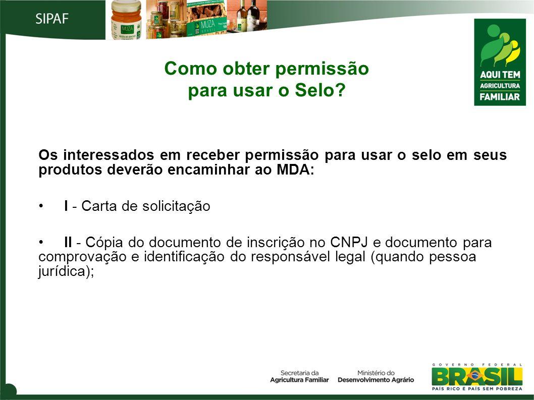 Os interessados em receber permissão para usar o selo em seus produtos deverão encaminhar ao MDA: I - Carta de solicitação II - Cópia do documento de
