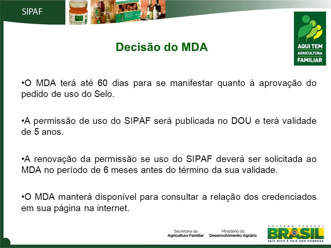 Decisão do MDA O MDA terá até 60 dias para se manifestar quanto à aprovação do pedido de uso do Selo. A permissão de uso do SIPAF será publicada no DO