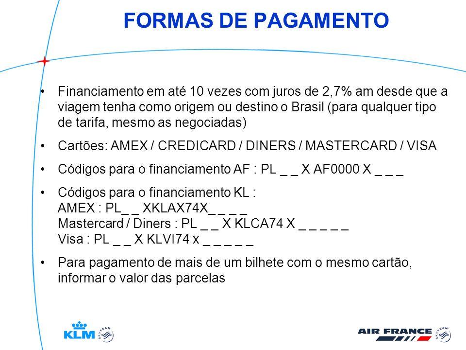 FORMAS DE PAGAMENTO Financiamento em até 10 vezes com juros de 2,7% am desde que a viagem tenha como origem ou destino o Brasil (para qualquer tipo de
