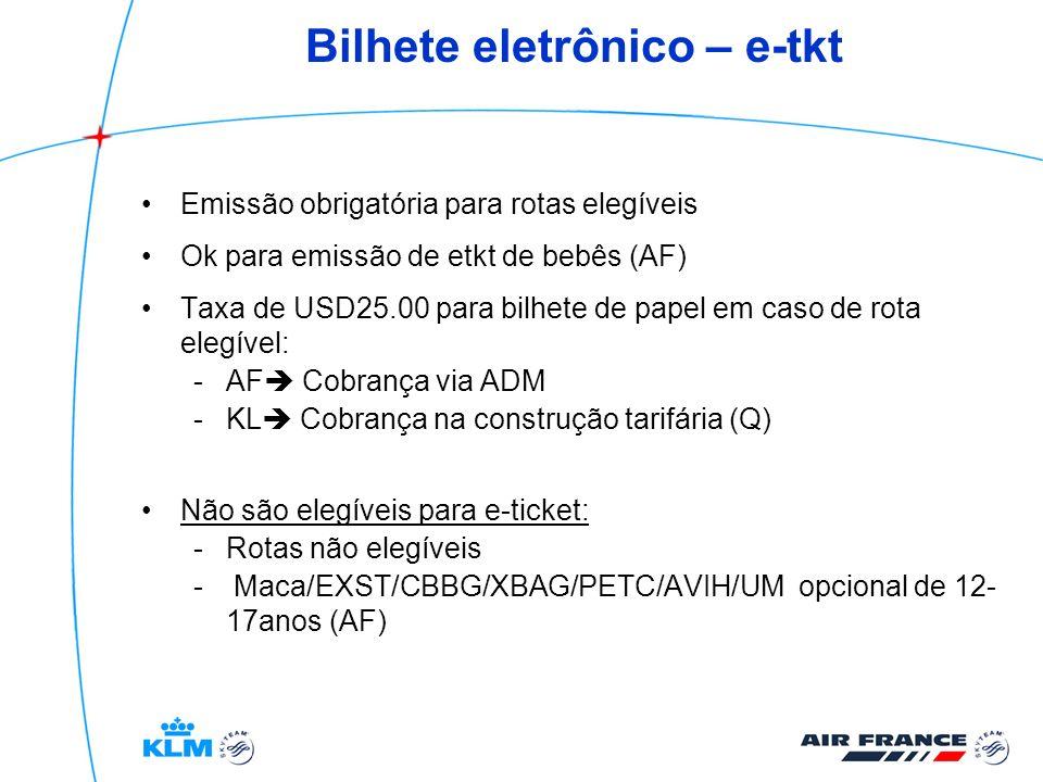 Bilhete eletrônico – e-tkt Emissão obrigatória para rotas elegíveis Ok para emissão de etkt de bebês (AF) Taxa de USD25.00 para bilhete de papel em ca