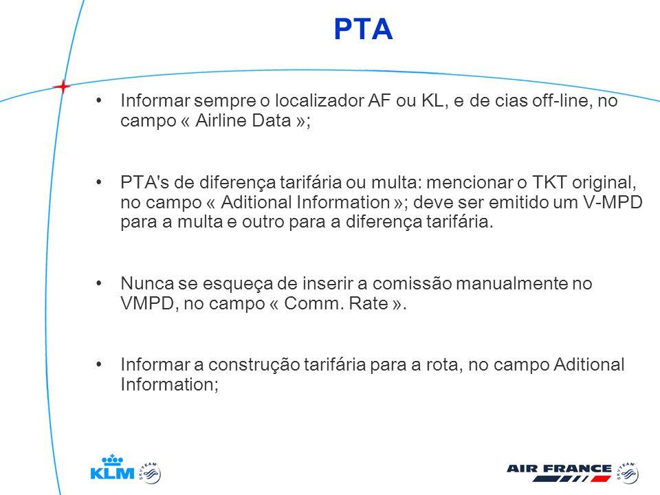 Informar sempre o localizador AF ou KL, e de cias off-line, no campo « Airline Data »; PTA's de diferença tarifária ou multa: mencionar o TKT original