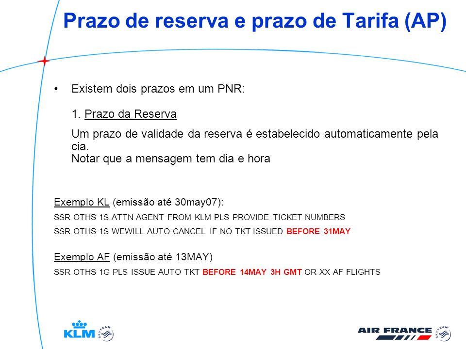 Prazo de reserva e prazo de Tarifa (AP) Existem dois prazos em um PNR: 1. Prazo da Reserva Um prazo de validade da reserva é estabelecido automaticame