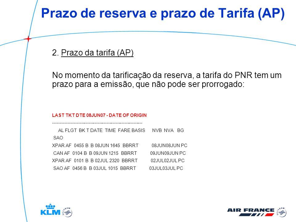 Prazo de reserva e prazo de Tarifa (AP) 2. Prazo da tarifa (AP) No momento da tarificação da reserva, a tarifa do PNR tem um prazo para a emissão, que