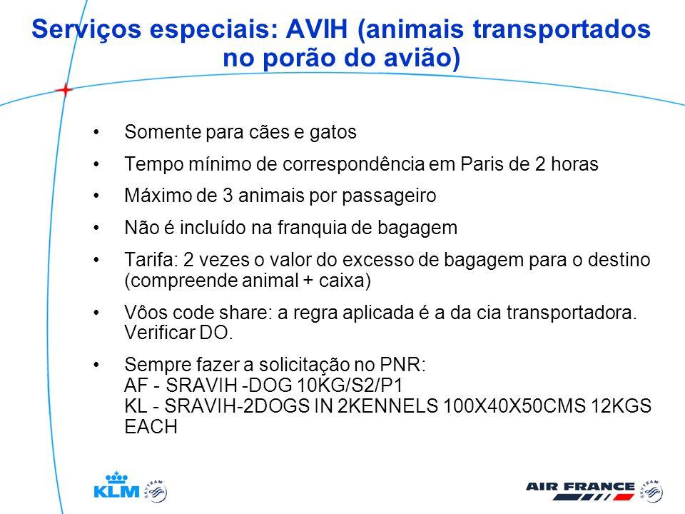 Serviços especiais: AVIH (animais transportados no porão do avião) Somente para cães e gatos Tempo mínimo de correspondência em Paris de 2 horas Máxim