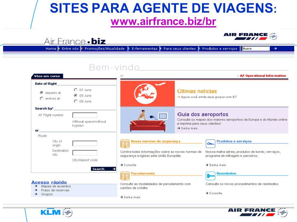 SITES PARA AGENTE DE VIAGENS : www.airfrance.biz/br www.airfrance.biz/br