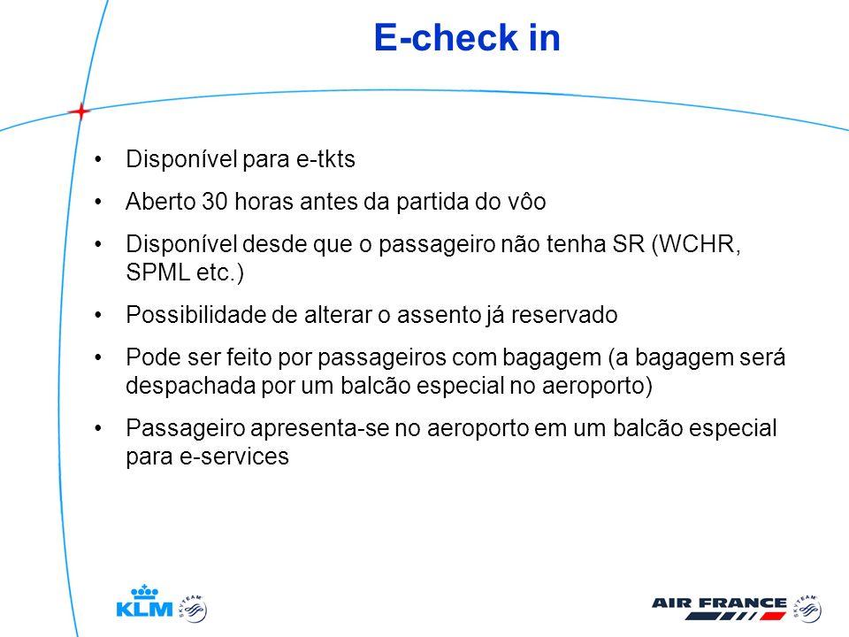 E-check in Disponível para e-tkts Aberto 30 horas antes da partida do vôo Disponível desde que o passageiro não tenha SR (WCHR, SPML etc.) Possibilida