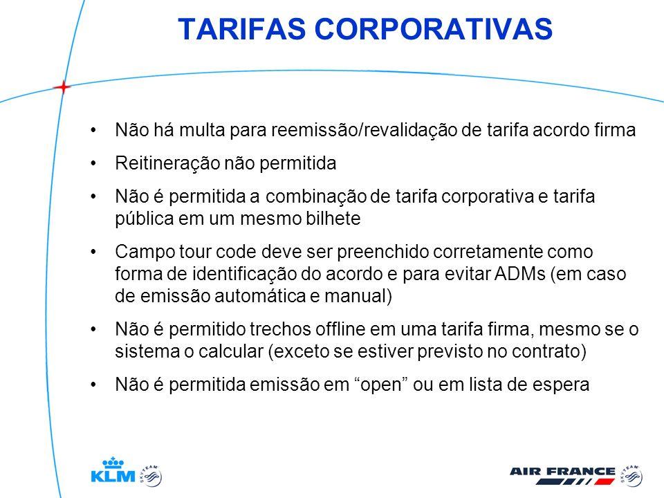 TARIFAS CORPORATIVAS Não há multa para reemissão/revalidação de tarifa acordo firma Reitineração não permitida Não é permitida a combinação de tarifa