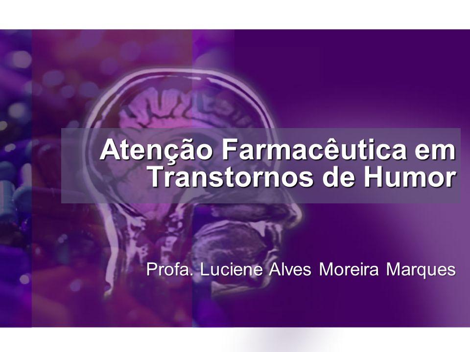 Atenção Farmacêutica em Transtornos de Humor Profa. Luciene Alves Moreira Marques