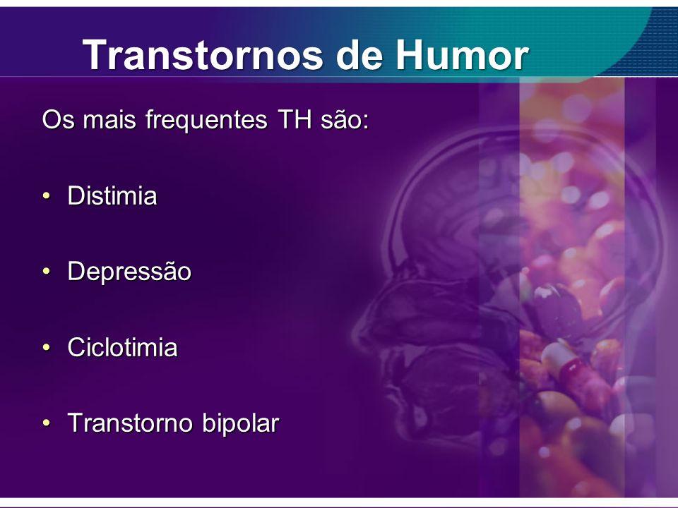 Transtornos de Humor Os mais frequentes TH são: DistimiaDistimia DepressãoDepressão CiclotimiaCiclotimia Transtorno bipolarTranstorno bipolar