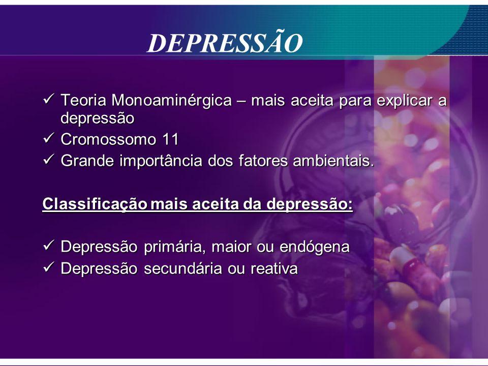 DEPRESSÃO Teoria Monoaminérgica – mais aceita para explicar a depressão Teoria Monoaminérgica – mais aceita para explicar a depressão Cromossomo 11 Cr