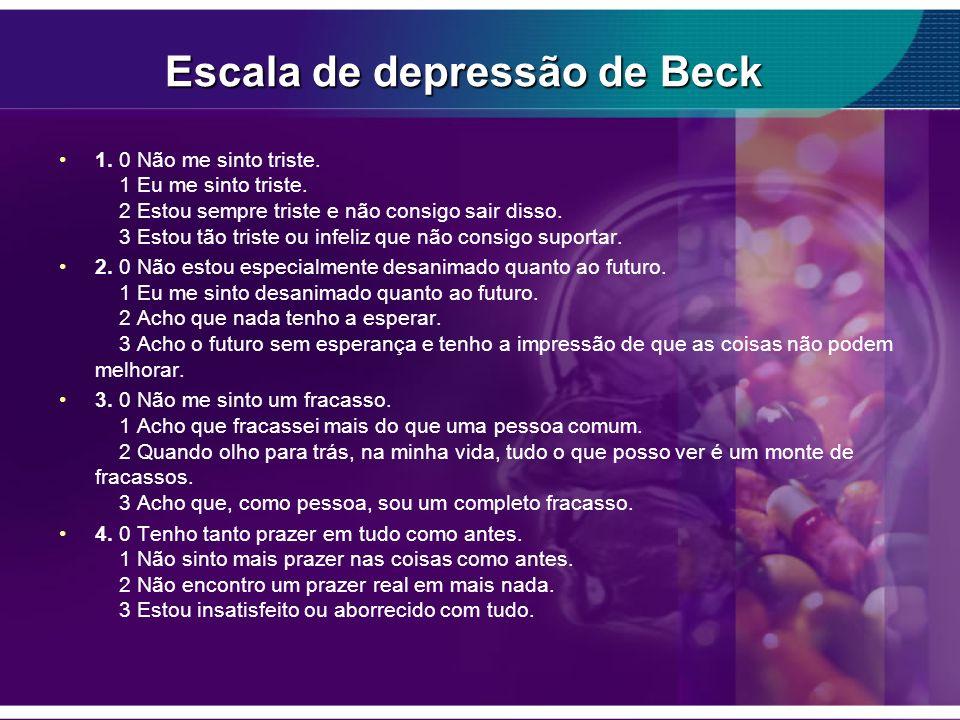 Escala de depressão de Beck 1. 0 Não me sinto triste. 1 Eu me sinto triste. 2 Estou sempre triste e não consigo sair disso. 3 Estou tão triste ou infe