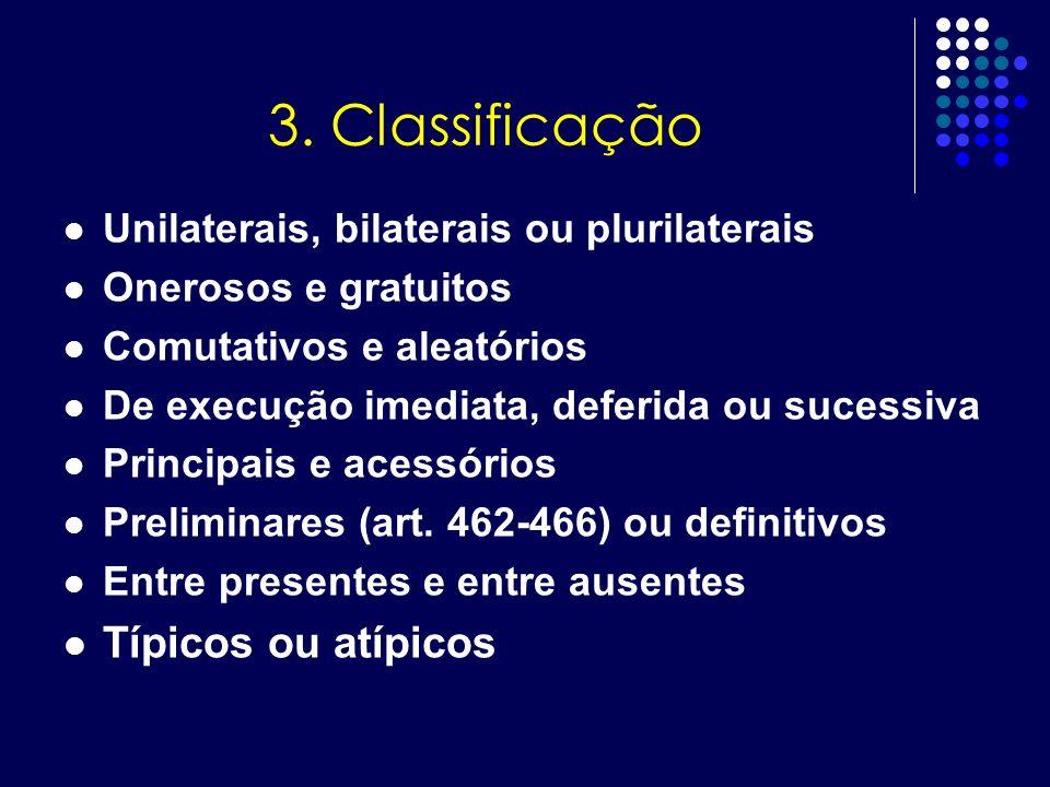 3. Classificação Unilaterais, bilaterais ou plurilaterais Onerosos e gratuitos Comutativos e aleatórios De execução imediata, deferida ou sucessiva Pr