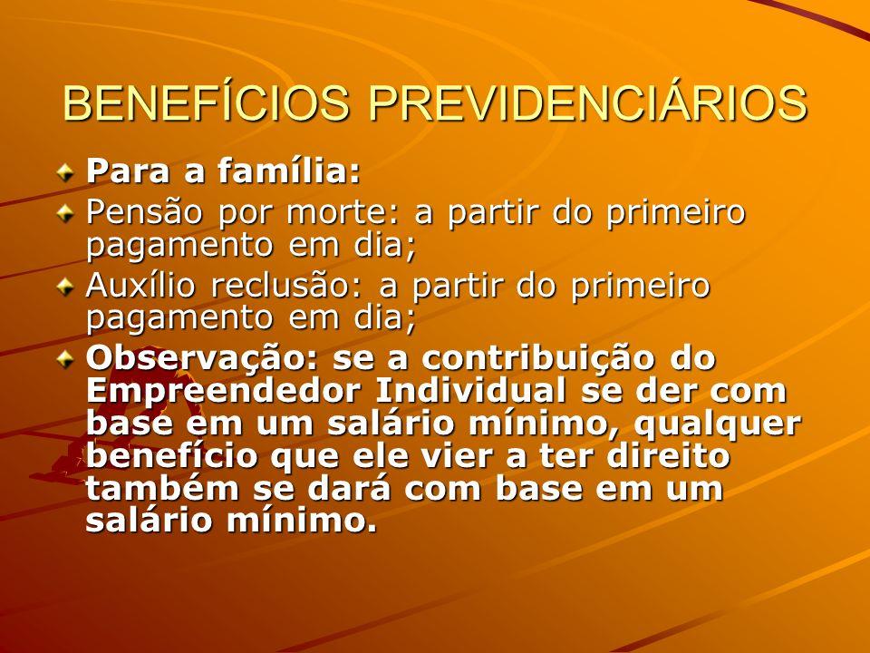 BENEFÍCIOS PREVIDENCIÁRIOS Para a família: Pensão por morte: a partir do primeiro pagamento em dia; Auxílio reclusão: a partir do primeiro pagamento e