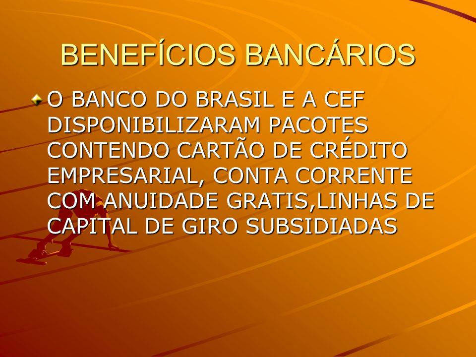 BENEFÍCIOS BANCÁRIOS O BANCO DO BRASIL E A CEF DISPONIBILIZARAM PACOTES CONTENDO CARTÃO DE CRÉDITO EMPRESARIAL, CONTA CORRENTE COM ANUIDADE GRATIS,LIN