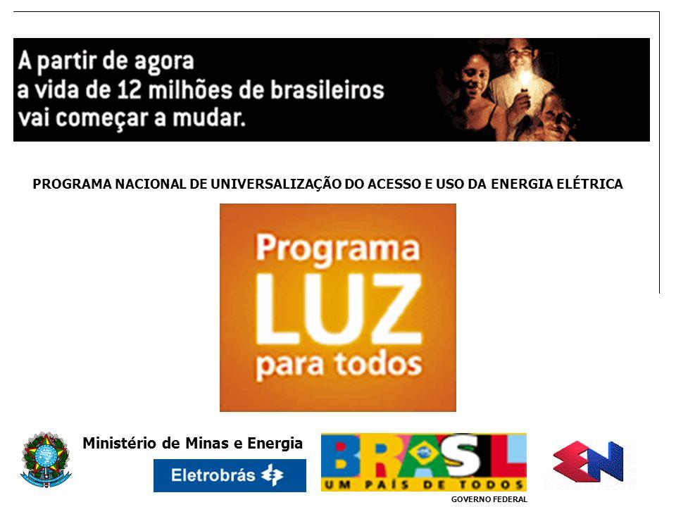 Ministério de Minas e Energia PROGRAMA NACIONAL DE UNIVERSALIZAÇÃO DO ACESSO E USO DA ENERGIA ELÉTRICA GOVERNO FEDERAL