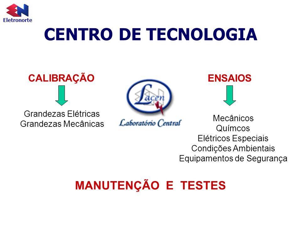 Eletronorte CENTRO DE TECNOLOGIA CALIBRAÇÃO Grandezas Elétricas Grandezas Mecânicas ENSAIOS Mecânicos Químcos Elétricos Especiais Condições Ambientais
