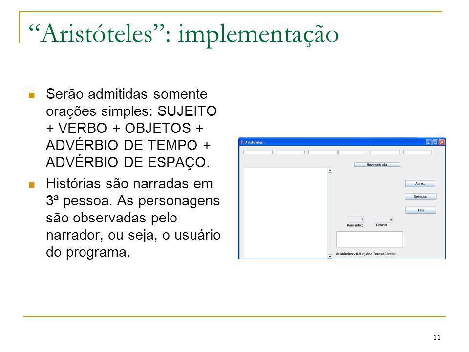 11 Aristóteles: implementação Serão admitidas somente orações simples: SUJEITO + VERBO + OBJETOS + ADVÉRBIO DE TEMPO + ADVÉRBIO DE ESPAÇO. Histórias s