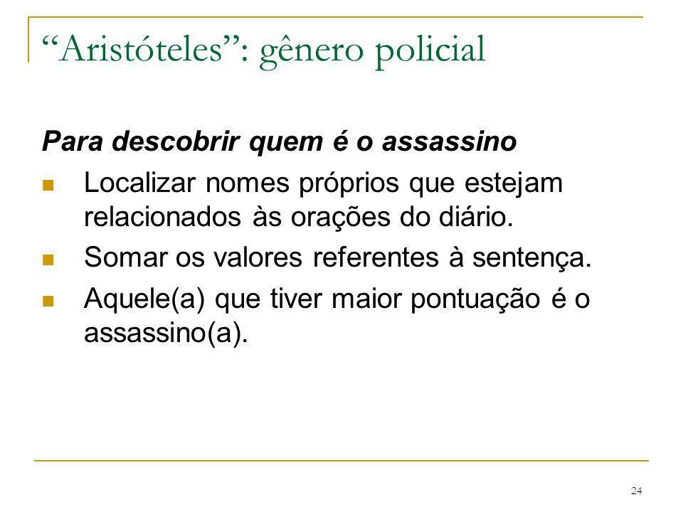 24 Aristóteles: gênero policial Para descobrir quem é o assassino Localizar nomes próprios que estejam relacionados às orações do diário. Somar os val