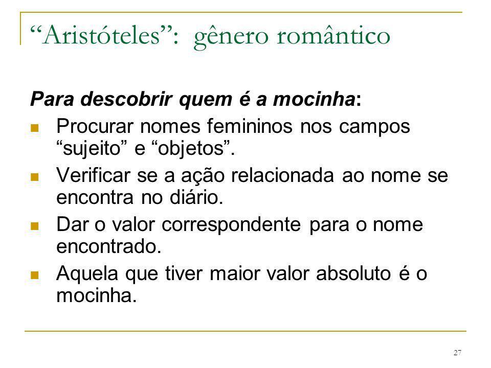 27 Aristóteles: gênero romântico Para descobrir quem é a mocinha: Procurar nomes femininos nos campos sujeito e objetos. Verificar se a ação relaciona