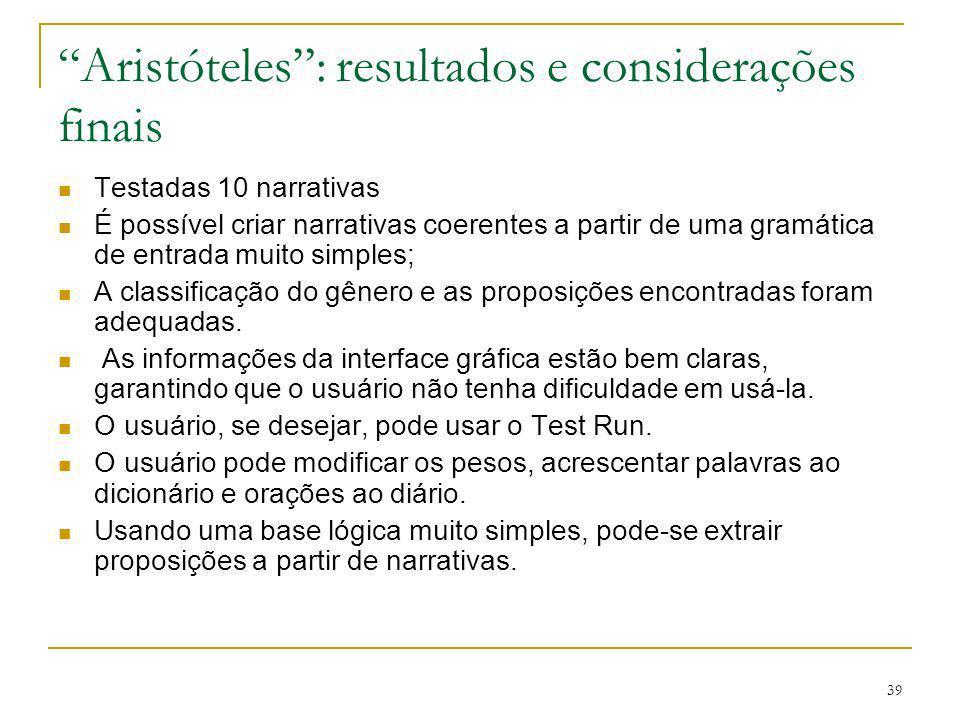 39 Aristóteles: resultados e considerações finais Testadas 10 narrativas É possível criar narrativas coerentes a partir de uma gramática de entrada mu