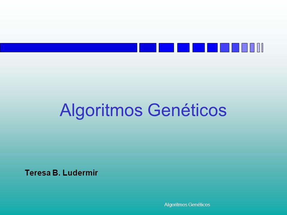 Algoritmos Genéticos Teresa B. Ludermir