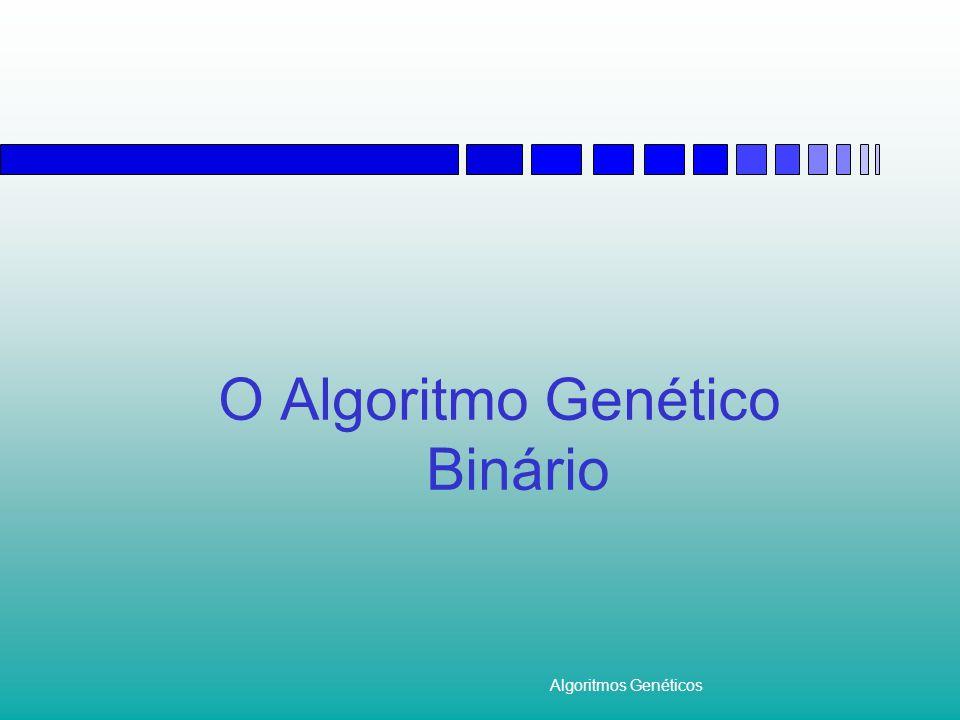 Algoritmos Genéticos O Algoritmo Genético Binário