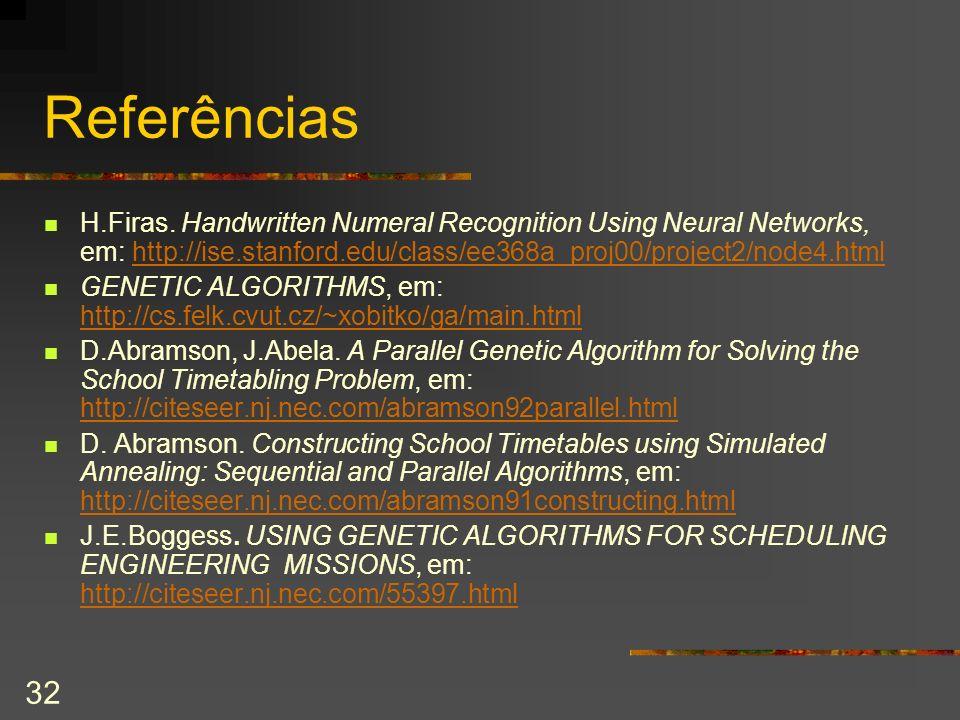 32 Referências H.Firas. Handwritten Numeral Recognition Using Neural Networks, em: http://ise.stanford.edu/class/ee368a_proj00/project2/node4.htmlhttp