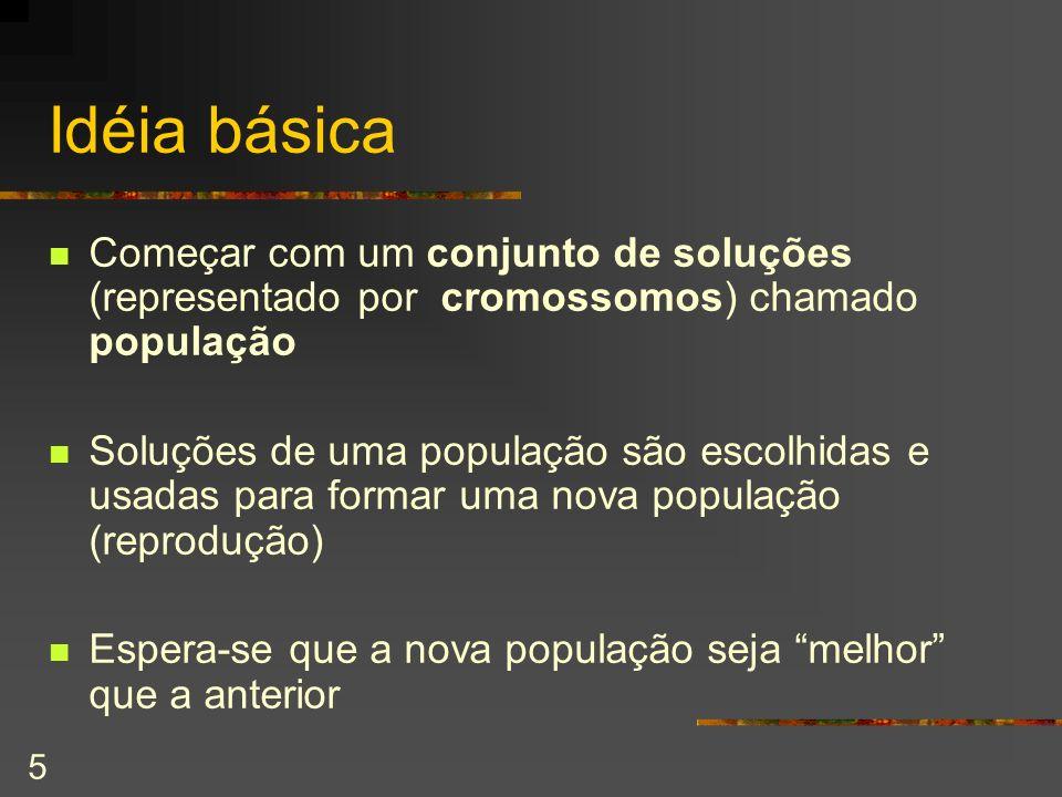 5 Idéia básica Começar com um conjunto de soluções (representado por cromossomos) chamado população Soluções de uma população são escolhidas e usadas