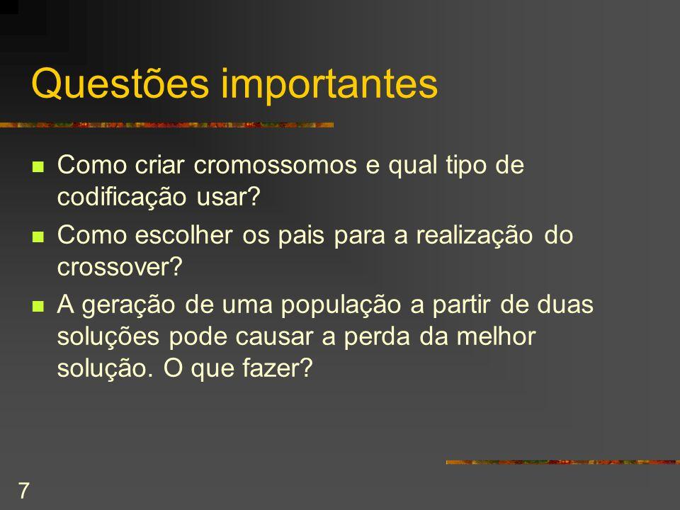 7 Questões importantes Como criar cromossomos e qual tipo de codificação usar? Como escolher os pais para a realização do crossover? A geração de uma