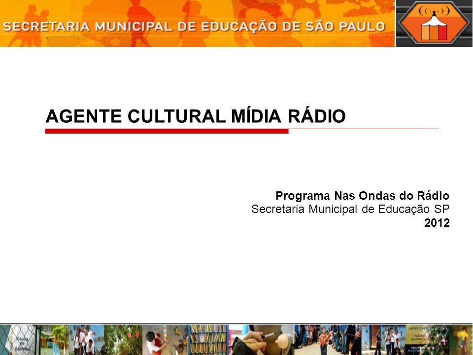 AGENTE CULTURAL MÍDIA RÁDIO Programa Nas Ondas do Rádio Secretaria Municipal de Educação SP 2012