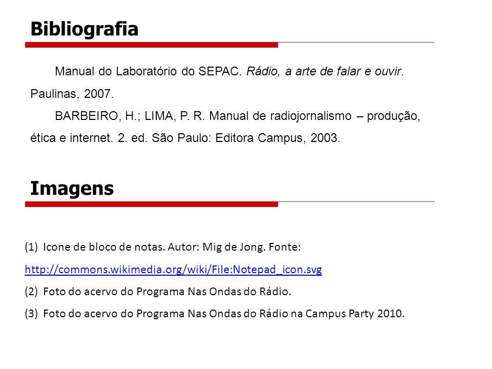 Manual do Laboratório do SEPAC. Rádio, a arte de falar e ouvir. Paulinas, 2007. BARBEIRO, H.; LIMA, P. R. Manual de radiojornalismo – produção, ética