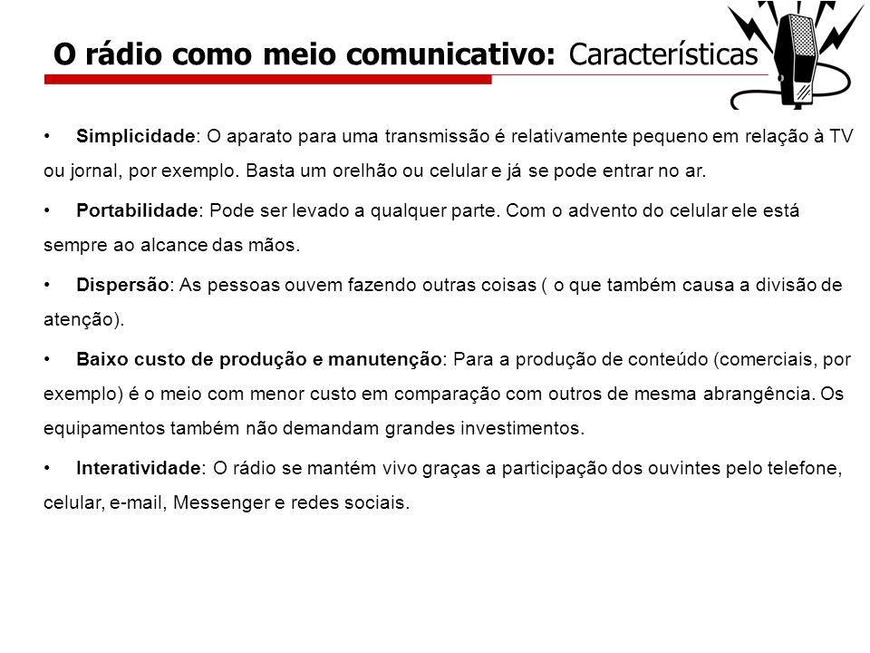 Simplicidade: O aparato para uma transmissão é relativamente pequeno em relação à TV ou jornal, por exemplo. Basta um orelhão ou celular e já se pode