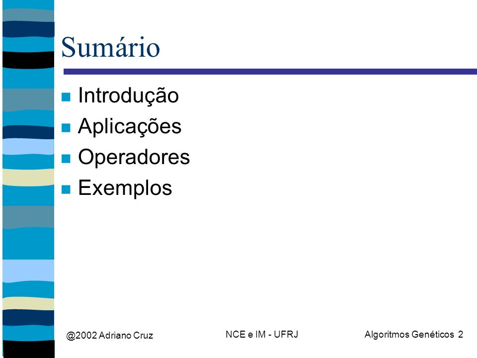 @2002 Adriano Cruz NCE e IM - UFRJAlgoritmos Genéticos 2 Sumário Introdução Aplicações Operadores Exemplos