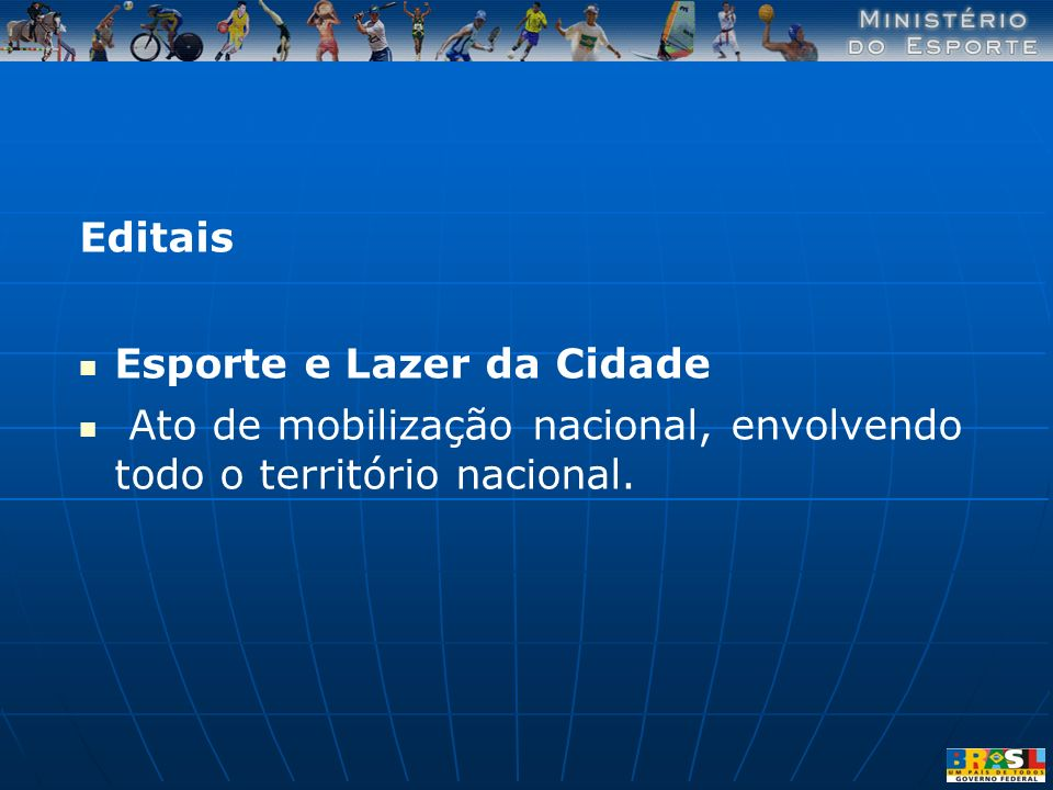 Editais Esporte e Lazer da Cidade Ato de mobilização nacional, envolvendo todo o território nacional.