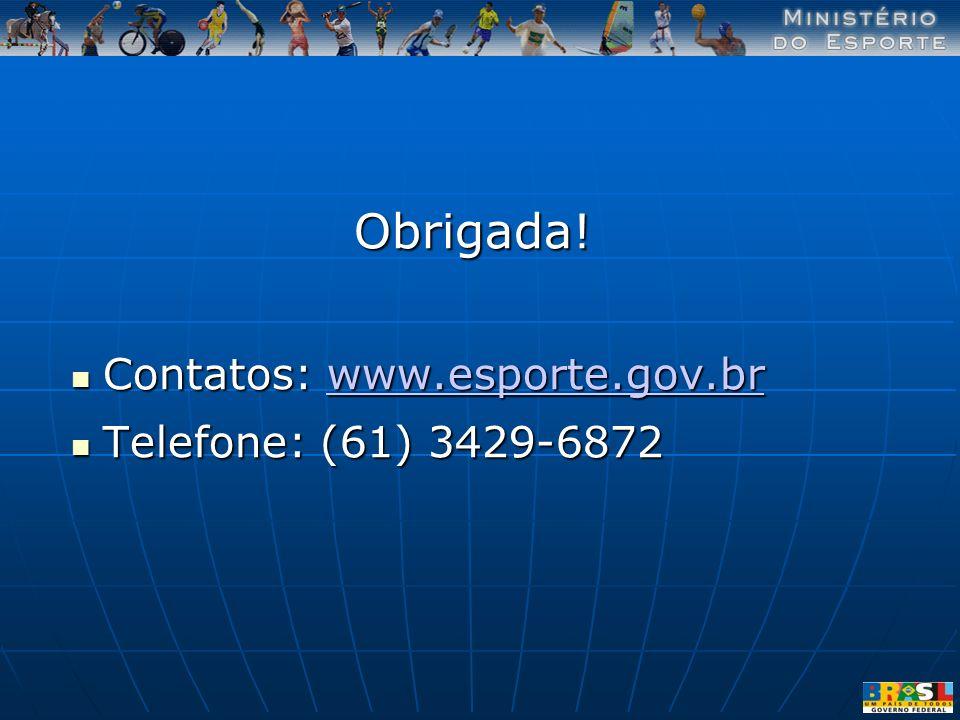 Obrigada! Contatos: www.esporte.gov.br Contatos: www.esporte.gov.brwww.esporte.gov.br Telefone: (61) 3429-6872 Telefone: (61) 3429-6872