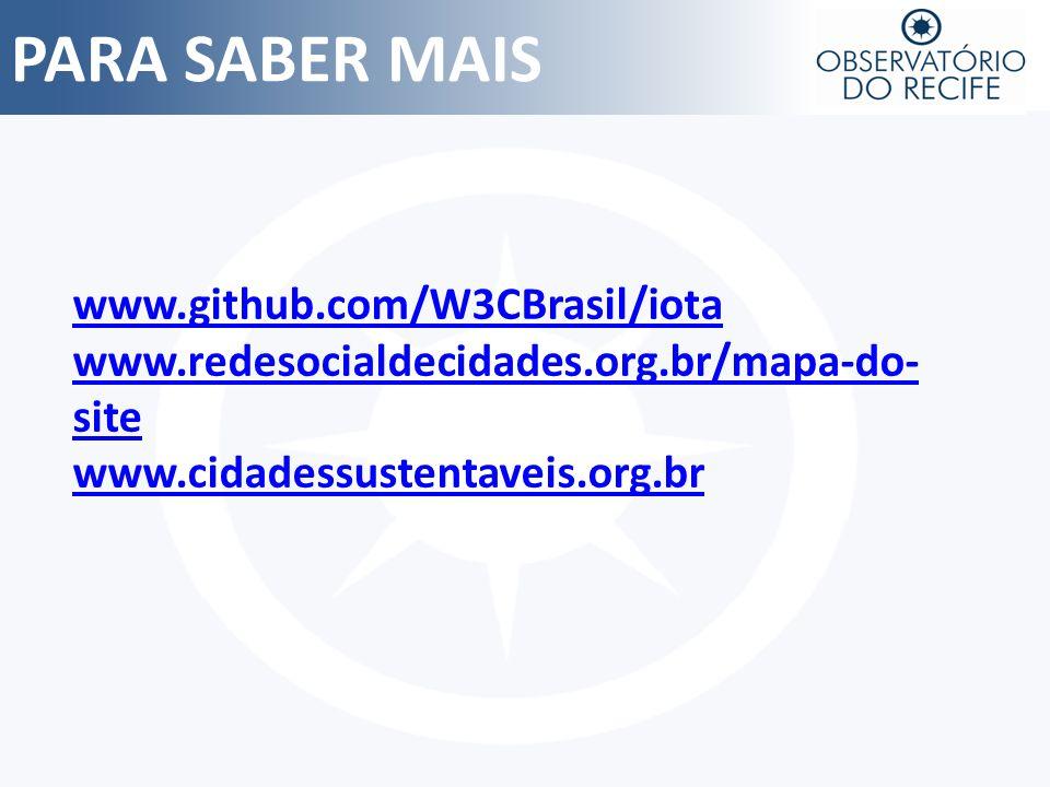PARA SABER MAIS www.github.com/W3CBrasil/iota www.redesocialdecidades.org.br/mapa-do- site www.cidadessustentaveis.org.br