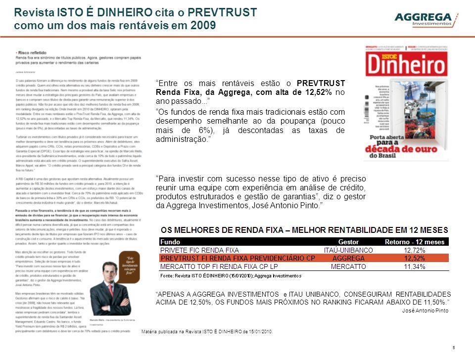 5 Revista ISTO É DINHEIRO cita o PREVTRUST como um dos mais rentáveis em 2009 Entre os mais rentáveis estão o PREVTRUST Renda Fixa, da Aggrega, com al