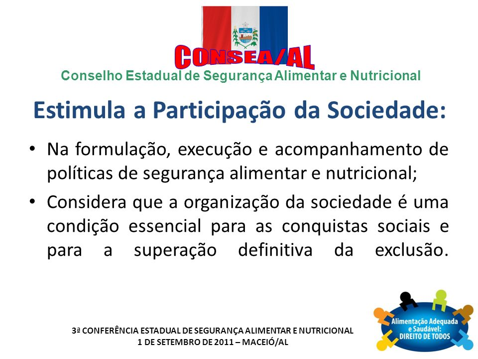 Conselho Estadual de Segurança Alimentar e Nutricional 3ª CONFERÊNCIA ESTADUAL DE SEGURANÇA ALIMENTAR E NUTRICIONAL 1 DE SETEMBRO DE 2011 – MACEIÓ/AL