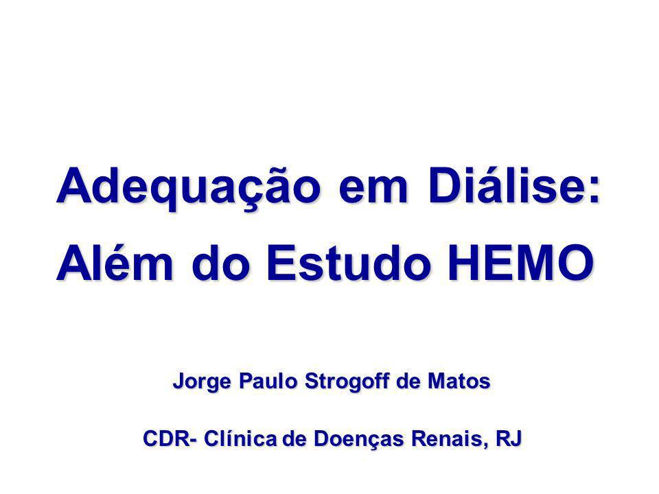 Adequação em Diálise: Além do Estudo HEMO Jorge Paulo Strogoff de Matos CDR- Clínica de Doenças Renais, RJ