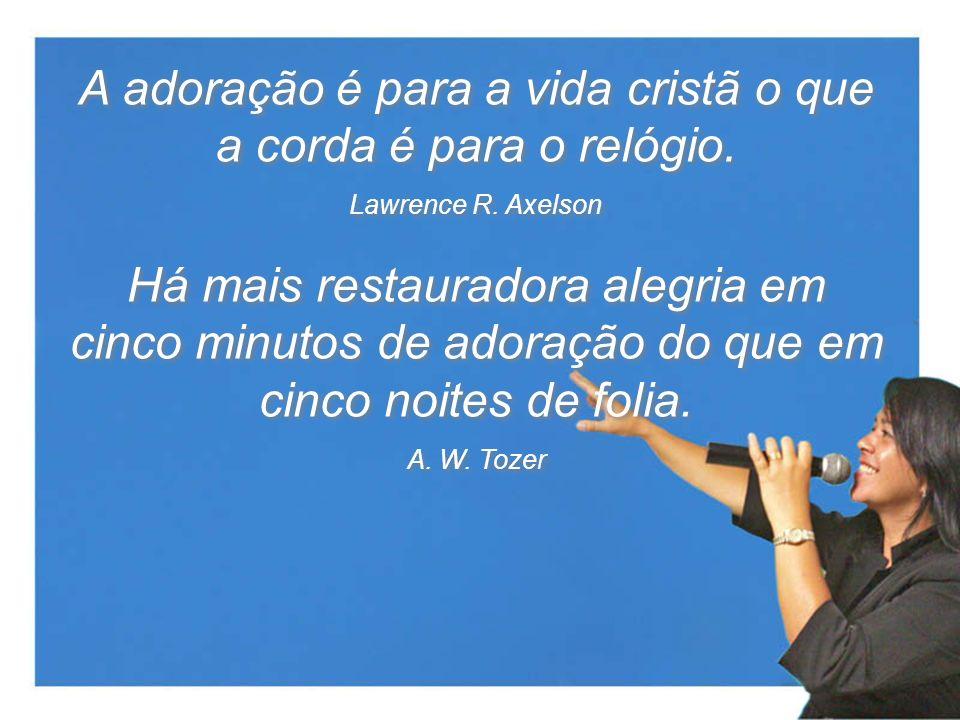 A adoração é para a vida cristã o que a corda é para o relógio. Lawrence R. Axelson A adoração é para a vida cristã o que a corda é para o relógio. La
