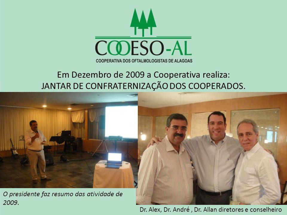 Em Dezembro de 2009 a Cooperativa realiza: JANTAR DE CONFRATERNIZAÇÃO DOS COOPERADOS. O presidente faz resumo das atividade de 2009. Dr. Alex, Dr. And