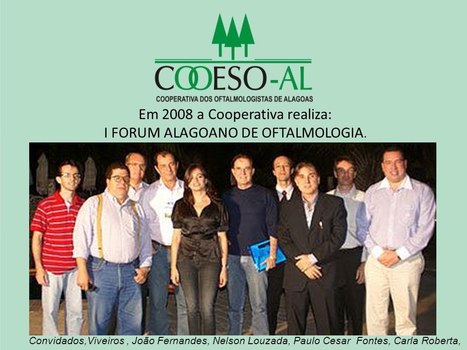 Em 2008 a Cooperativa realiza: I FORUM ALAGOANO DE OFTALMOLOGIA. Convidados,Viveiros, João Fernandes, Nelson Louzada, Paulo Cesar Fontes, Carla Robert
