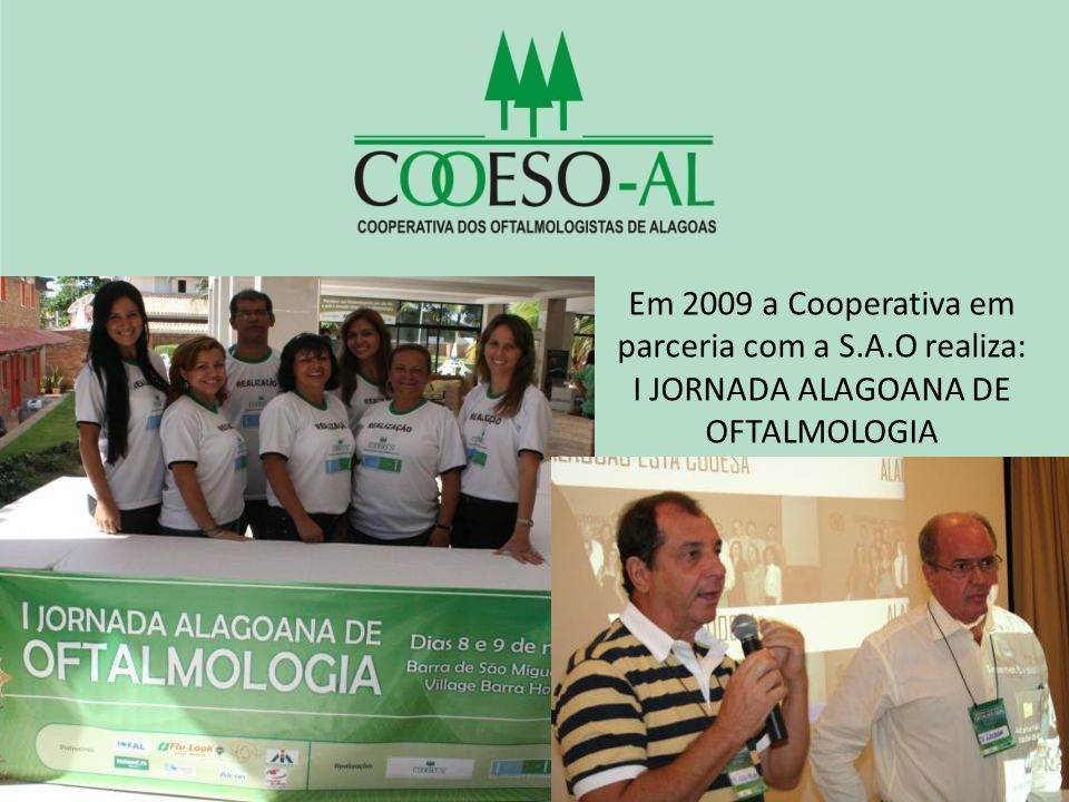 Em 2009 a Cooperativa realiza: I JORNADA ALAGOANA DE OFTALMOLOGIA Dr.