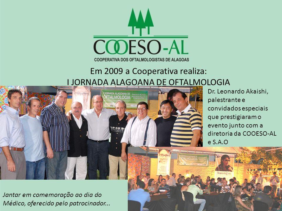 Em 2009 a Cooperativa realiza: I JORNADA ALAGOANA DE OFTALMOLOGIA Dr. Leonardo Akaishi, palestrante e convidados especiais que prestigiaram o evento j